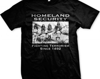 Native American T Shirt Homeland Security Fighting Terrorism Since 1492
