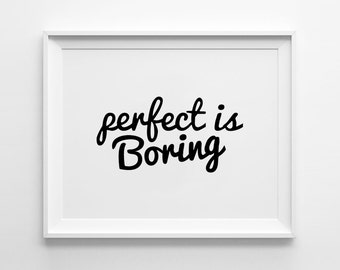 Boring Print, Wall art, poster, typography quote, wall decor, home decor, black and white, minimalist art, perfect is boring