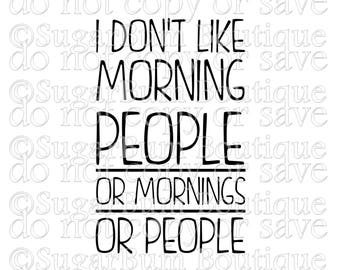 I don't like morning people. Or mornings. Or people svg