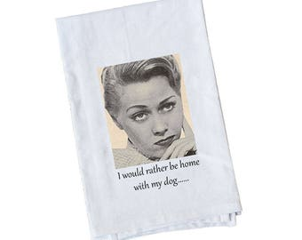 Flour Sack Towel | I'd Rather be Home with my Dog | Fun Towel | Gifts under 10