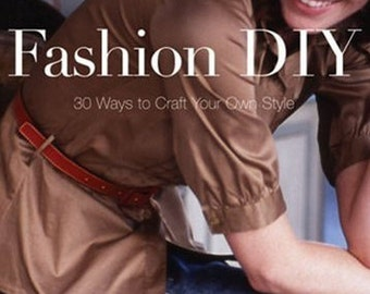 Fashion DIY: 30 Ways to Craft Your Own Style, by Carrie Blaydes and Nicole Smith