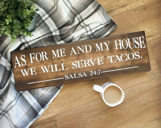 We Will Serve Tacos, Wood Sign, Salsa 24:7, As For Me and My House, Funny Taco Sign
