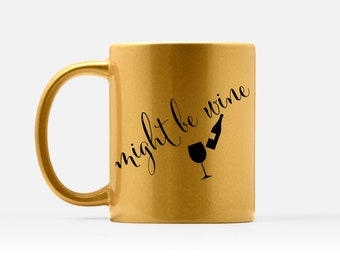 Might Be Wine Coffee Mug - Silver Metallic Mug - Hilarious Coffee Mug - Sarcastic Mug - Mug for Bff - Cool Quote Mug - Cute Personalized Mug