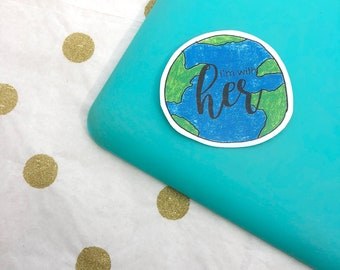 I'm With Her Earth - Earth Laptop Sticker - Earth Day - Climate Change is Real - Climate Change Sticker - Earth Sticker - Science is Real