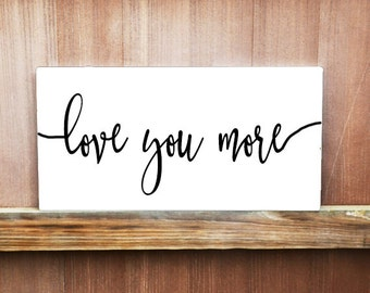 Love You More Sign, Love Quote Canvas, Home Decor, Wedding Gift, Wedding Decor, Love Quote Sign, Engagement Gift, Wall Art