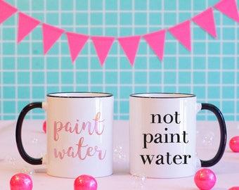Paint Water/Not Paint Water Matching Set of Mugs, Artist Gift, Funny Coffee mugs, Artist coffee Mugs, Painter Mugs, Watercolor Mugs