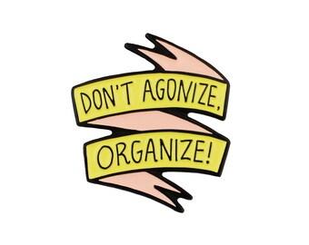 Don't agnoize, organize! Activism enamel lapel pin