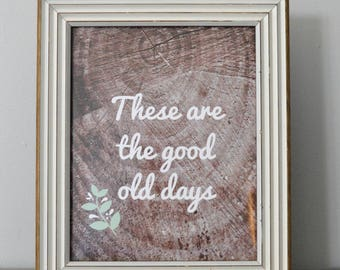 These are the good old days Digital Print