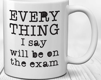 Lecturer Mug: EVERYTHING I say will be on the exam