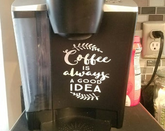 Keurig Coffee is always a good idea Vinyl Decal