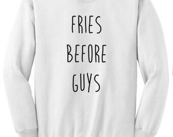 Fries Before Guys Sweatshirt, Ultra Soft Trendy Fashion Sweater, Fangirl Shirt, Gift for Teen Girl, Black Grey White Sweatshirt, Tumblr