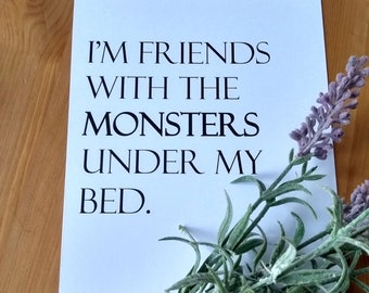 I'm friends with the monsters under my bed print