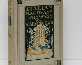 "Pretty Book, 1911, ""Italian Highways & Byways From a Motor Car"", Decorated, Illustrated, Maps, European Travel Vacation, Roadtrip, Romantic"