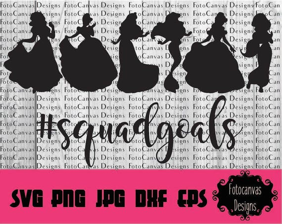 Disney Princess Squad Goals Svg Cutting File Squadgoals