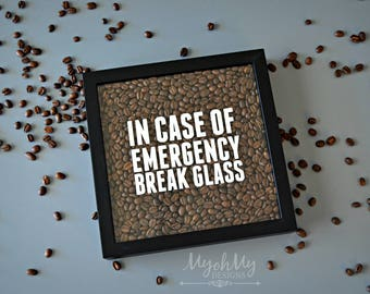 DECAL ONLY - In Case Of Emergency Break Glass - 6 inch Vinyl decal - home decor - custom