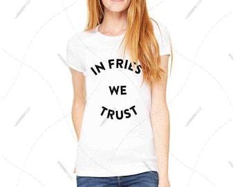 "Women - Girls - Premium Retail Fit ""In Fries we Trust"" 2016 Crew-neck Tee, T-Shirt (S,M, L, XL)"