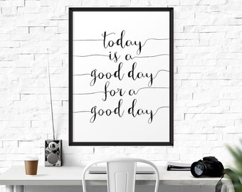 Today Is A Good Day For A Good Day, Office Decor, Office Print, Typography, Wall Art, Art Print, Motivational Art, Home Decor, Inspirational