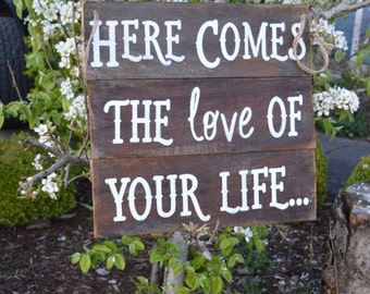 Here Comes the LOVE of your life ALL PAINTED rustic wood sign