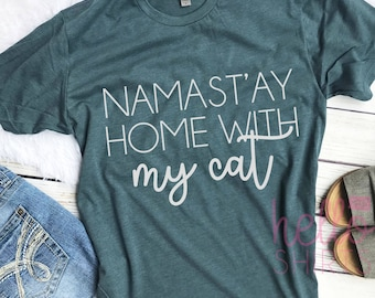 namastay home with my cat,cat mom af, cat mom shirt, cat tshirt, cat lover gift, funny graphic tees, i'd rather be home with my cat