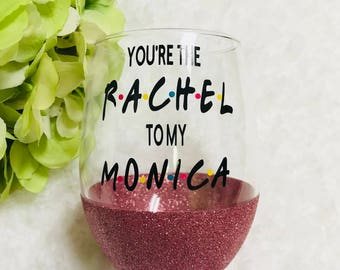 you're the rachel to my monica glitter dipped wine glass, friends wine glass, best friend gifts, cute gifts, glitter dipped, wine glass