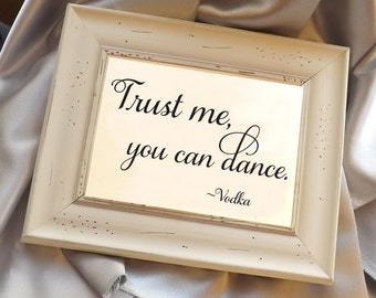 Trust Me You Can Dance Vodka, Funny wedding signs, reception signage, Alcohol sign, table sign, rustic wedding signs, outdoor, printed signs