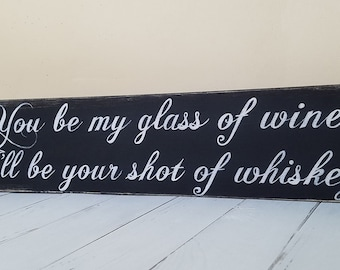 You be my glass of wine I'll be your shot of whiskey
