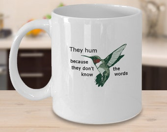Hummingbirds ... They hum because  (0) - Coffee Mugs - Tea Mugs - Funny mugs - Funny gifts - Gifts - QuirkyMugsQuirkyTees