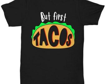 But First Tacos Shirt