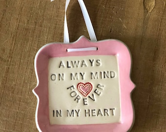 Remembrance Gift, Memorial Gift, Sympathy Gift, In Memory of, For a Loved One, Friendship Gift, Forever In My Heart, Ceramic Sign, Mourning