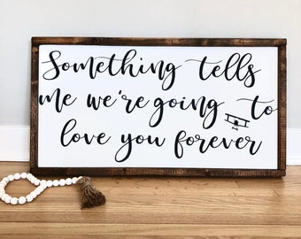 Wood Sign - Nursery Decor - Airplane Sign Something tells  me we are going to love you forever