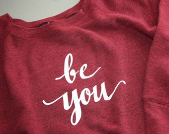 Be You! - If you can be anything, Be YOU!  - Wide Neck Sweatshirt with Sparkly White 'Be You' -  Soft and Cozy Boat Neck Sweatshirt