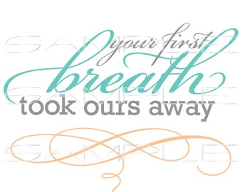 Your First Breath Took Ours Away  -  SVG cut file for Silhouette and other cutting machines