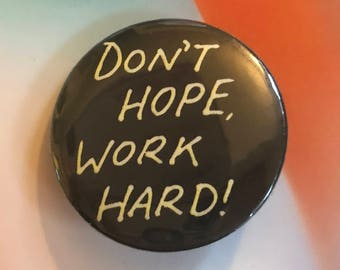 Don't Hope Work Hard Pinback Button, Inspirational Quote Magnet, Buttons with Quotes, Punk Pin, Keychains, Backpack Pins, Stay Humble Pin