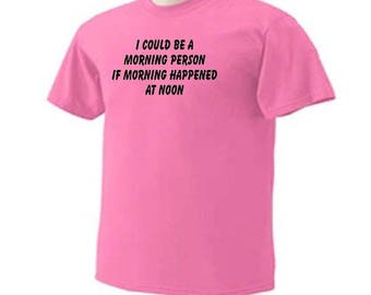 I COULD BE A Morning Person If Morning Happened At Noon Funny Humor T-Shirt