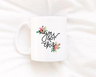 Coffee Mug, Ceramic mug, quote mug, you got this floral feather, Printable Wisdom, unique coffee mug gift coffee, hand lettered calligraphy