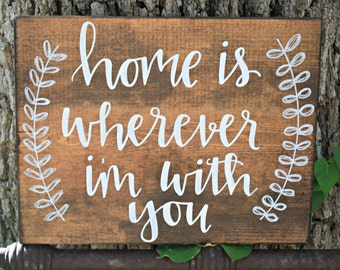 Home is wherever I'm with you 12x10 wood sign