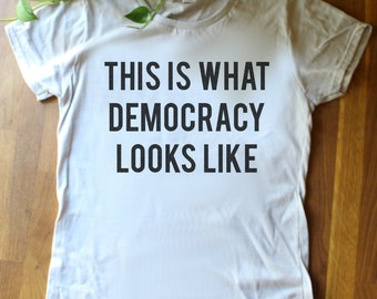 This is what democracy looks like - protest t shirt - activist - women's march - feminist - feminism - stand up for your human rights