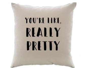 You're Like, Really Pretty Pillow Cover
