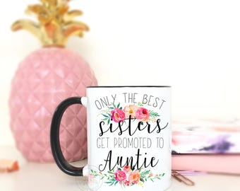 Only The Best Sisters Get Promoted To Auntie.Pregnancy Announcement.Aunt Gift.New Aunt Gift.Aunt Coffee Mug.Coffee Mug.Coffee Cup
