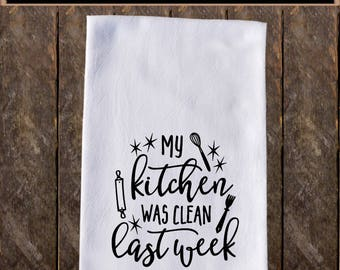 My kitchen was clean Funny Dish Towels , Funny Tea Towels , Flour Sack Towel Kitchen Decore, Custom Tea Towel Kitchen Gift KC70