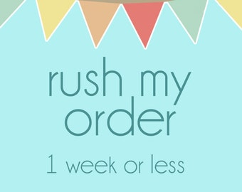 1 week or less RUSH MY ORDER - Move your Sign Up in the List!