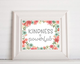 Kindness is Powerful Floral digital Print