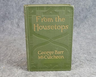 From The Housetops By George B. Mccutcheon C. 1916