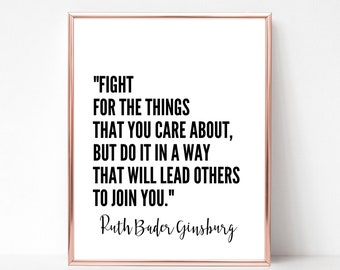 Ruth Bader Ginsburg - DIGITAL DOWNLOAD - RBG Printable Wall Art - Feminist Quote Print - Fight for the Things You Care About Quote