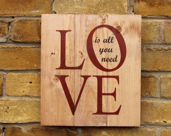 LOVE is all you need Wooden wall sign