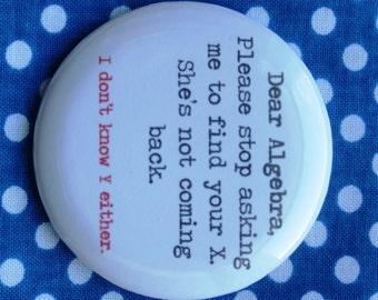 Dear algebra...- 2.25 inch pinback button badge or magnet