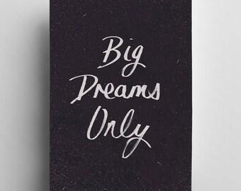 Big Dreams Only - A3 Print