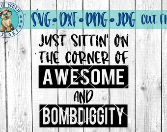 Just sittin' on the corner of awesome & bomb diggity - svg, dxf, png, jpg - funny, Cricut, Studio Cutable file