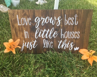 Love grows best in little houses just like this- wooden sign for home, wedding present, housewarming,