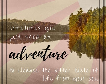 Sometimes You Just Need An Adventure - Digital Print